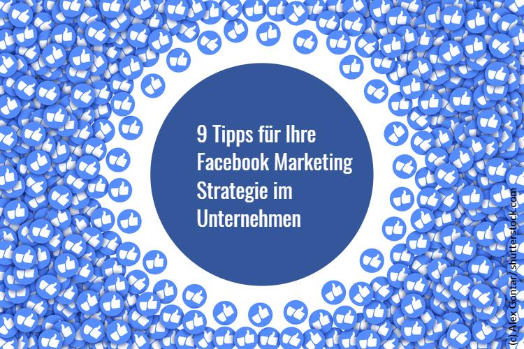 9 Tipps für Ihre Facebook Marketing Strategie im Unternehmen