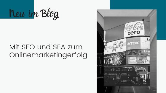 Mit SEO und SEA zum Onlinemarketingerfolg