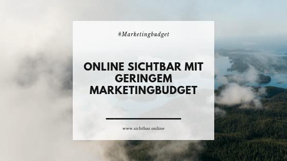 Online sichtbar mit geringem Marketingbudget